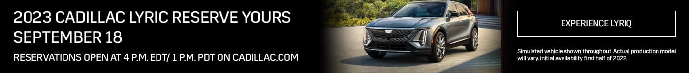 2023 Cadillac Lyric Reserve Yours September 18 Reservations open at 4 p.m. EDT/ 1 p.m. PDT on Cadillac.com